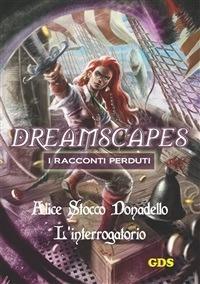 L' interrogatorio. Dreamscapes. I racconti perduti. Vol. 14 - Alice Stocco Donadello - ebook