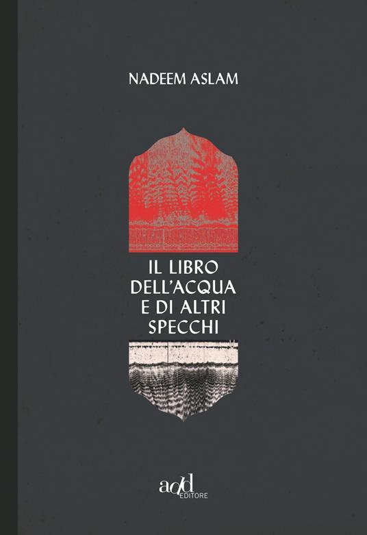 Il libro dell'acqua e di altri specchi - Nadeem Aslam - copertina
