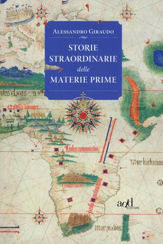 Storie straordinarie delle materie prime - Alessandro Giraudo - copertina