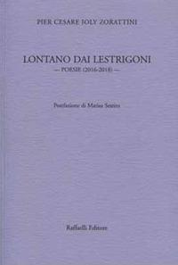 Lontano dai lestrigoni. Poesie (2016-2018) - Pier Cesare Ioly Zorattini - copertina