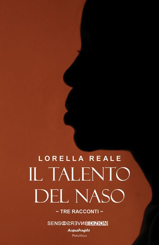 Il talento del naso. Tre racconti - Lorella Reale - copertina