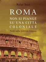 Roma. Non si piange su una città coloniale. Note sulla politica romana