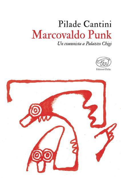 Marcovaldo Punk. Un comunista a Palazzo Chigi - Pilade Cantini - ebook