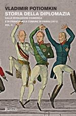 Storia della diplomazia. Vol. 2: Dalle rivoluzioni d'America e di Francia alla Comune di Parigi (1871).