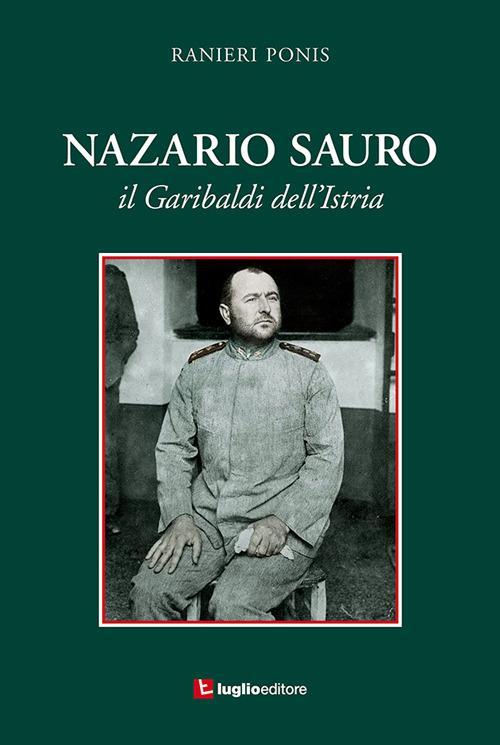 Nazario Sauro. Il Garibaldi dell'Istria - Ranieri Ponis - copertina