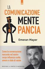 La comunicazione mente-pancia. Come la conversazione nascosta nel nostro corpo influenza scelte, umore e stato di salute