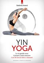Yin yoga. La via gentile verso il proprio centro interiore. Con 46 esercizi dolci e rilassanti