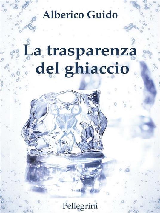 La trasparenza del ghiaccio - Alberico Guido - ebook
