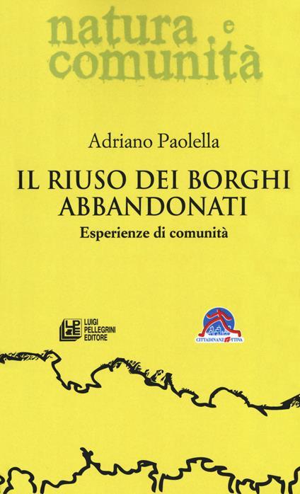 Il riuso dei borghi abbandonati. Esperienze di comunità - Adriano Paolella - copertina