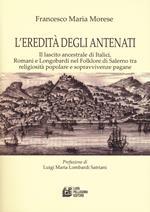 L' eredità degli antenati. Il lascito ancestrale di Italici, Romani e Longobardi nel folklore di Salerno tra religiosità popolare e sopravvivenze pagane