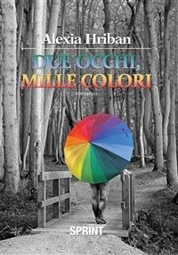Due occhi, mille colori - Alexia Hriban - ebook