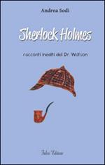 Sherlock Holmes. Racconti inediti del dr. Watson