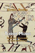 Terror Mundi. Roberto il Guiscardo un eroe dimenticato