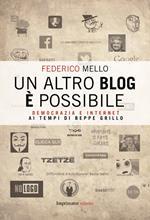 Un altro blog è possibile. Democrazia e internet ai tempi di Beppe Grillo