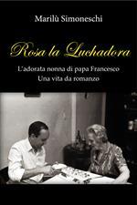 Rosa la Luchadora. L'adorata nonna di papa Francesco. Una vita da romanzo