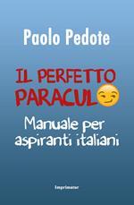Il perfetto paraculo. Manuale per aspiranti italiani