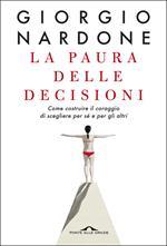 La paura delle decisioni. Come costruire il coraggio di scegliere per sé e per gli altri