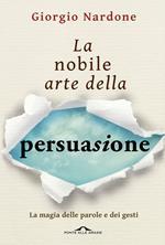 La nobile arte della persuasione. La magia delle parole e dei gesti