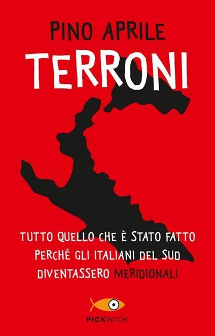 Terroni. Tutto quello che è stato fatto perché gli italiani del Sud diventassero «meridionali» - Pino Aprile - copertina