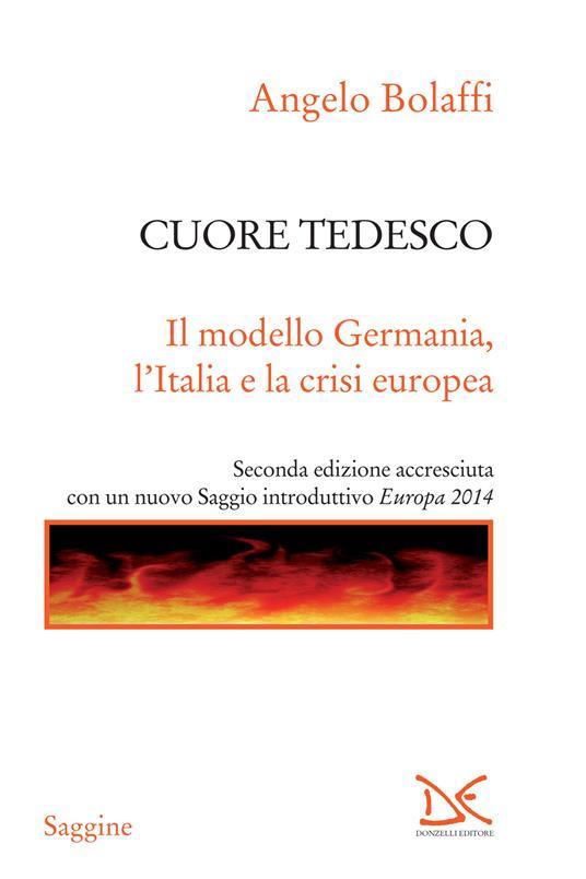 Cuore tedesco. Il modello Germania, l'Italia e la crisi europea - Angelo Bolaffi - ebook