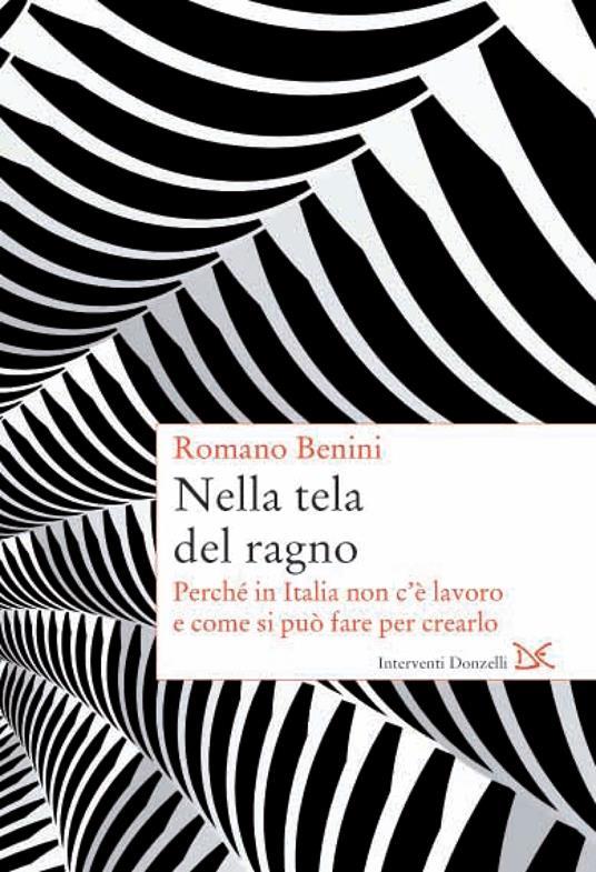 Nella tela del ragno. Perché in Italia non c'è lavoro e come si può fare per crearlo - Romano Benini - ebook