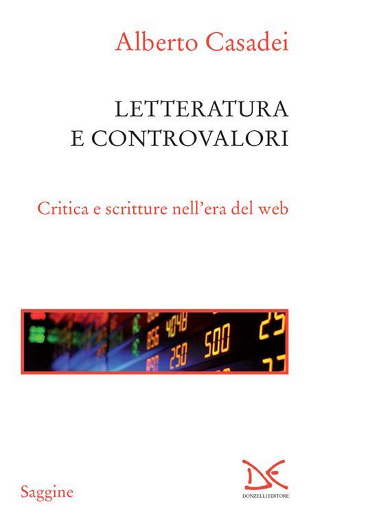 Letterature e controvalori. Critica e scritture nell'era del web - Alberto Casadei - ebook