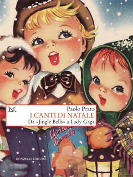 I canti di Natale. Da «Jingle bells» a Lady Gaga - Paolo Prato - ebook