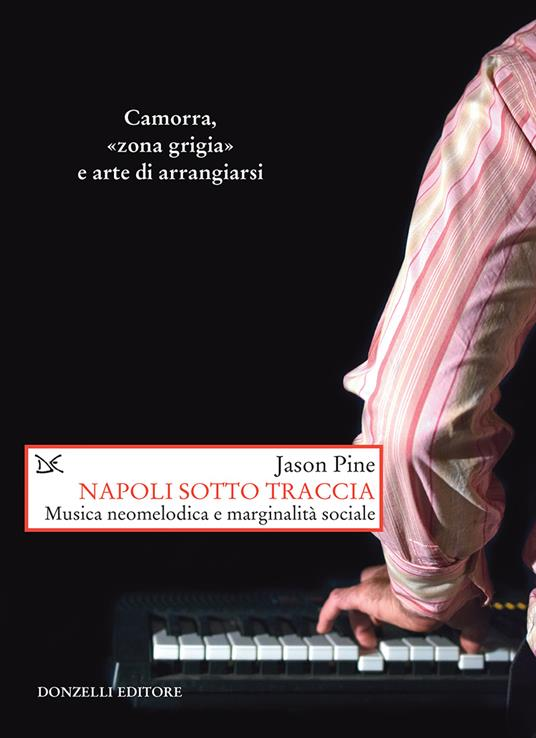 Napoli sotto traccia. Musica neomelodica e marginalità sociale - V. Iacoponi,Jason Pine - ebook