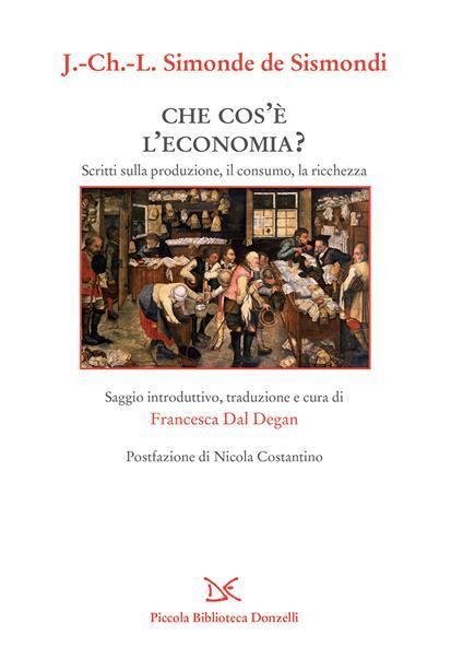 Che cos'è l'economia? Scritti sulla produzione, il consumo, la ricchezza - F. Dal Degan,Simonde de Sismondi - ebook