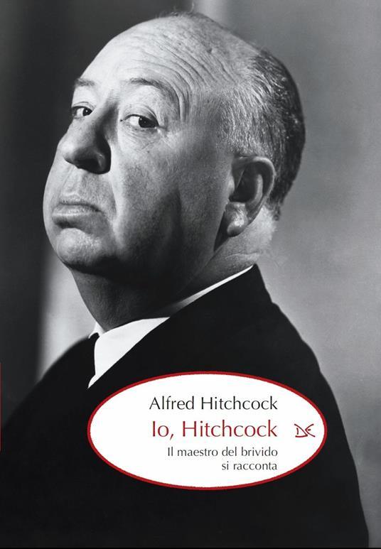 Io, Hitchcock. Il maestro del brivido si racconta - Alfred Hitchcock,S. Gottlieb,R. Caccia - ebook