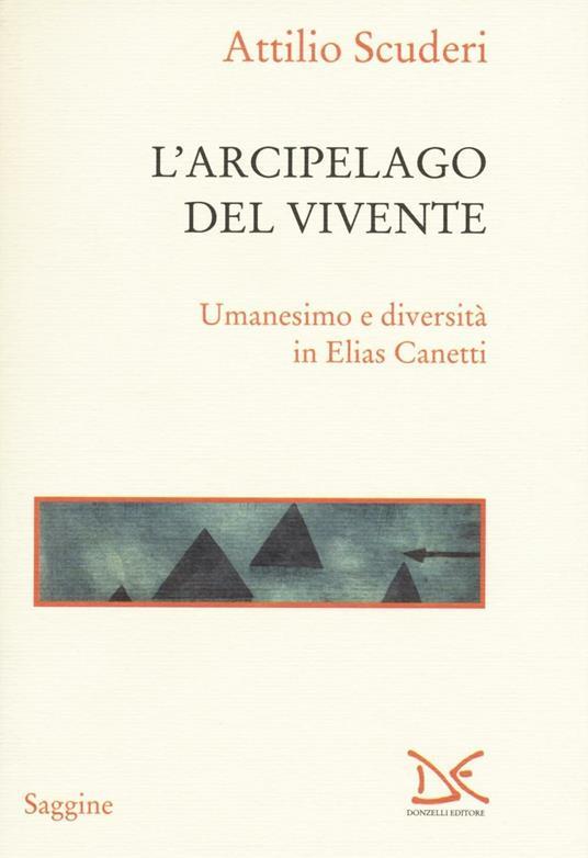L' arcipelago del vivente. Umanesimo e diversità in Elias Canetti - Attilio Scuderi - copertina