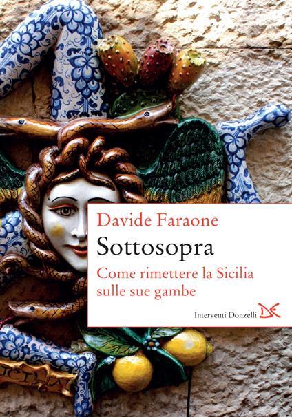 Sottosopra. Come rimettere la Sicilia sulle sue gambe - Davide Faraone - ebook