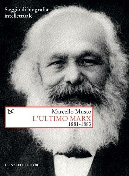 L' ultimo Marx 1881-1883. Saggio di biografia intellettuale - Marcello Musto - ebook