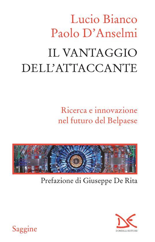 Il vantaggio dell'attaccante. Ricerca e innovazione nel futuro del Belpaese - Lucio Bianco,Paolo D'Anselmi - ebook