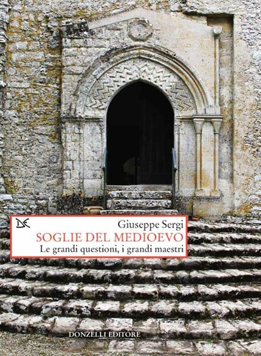 Soglie del Medioevo. Le grandi questioni, i grandi maestri - Giuseppe Sergi - ebook