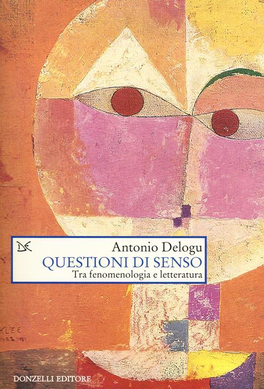 Questioni di senso. Tra fenomenologia e letteratura - Antonio Delogu - copertina