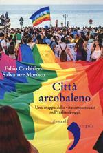 Città arcobaleno. Una mappa della vita omosessuale nell'Italia di oggi