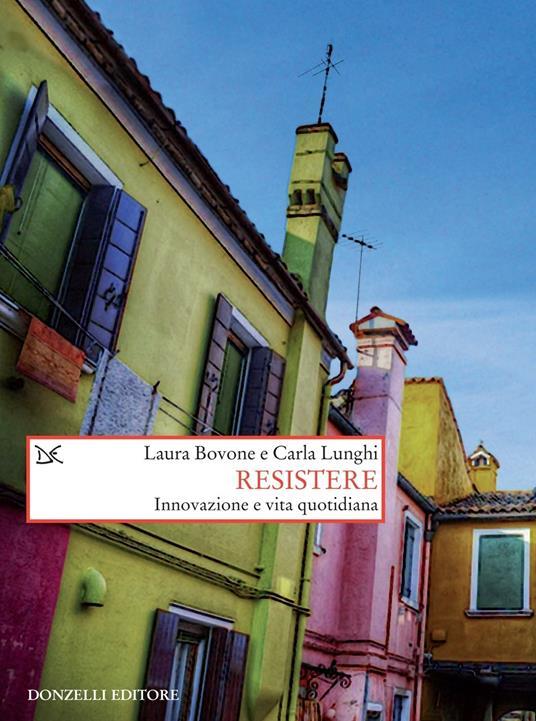 Resistere. Innovazione e vita quotidiana - Laura Bovone,Carla Lunghi - ebook