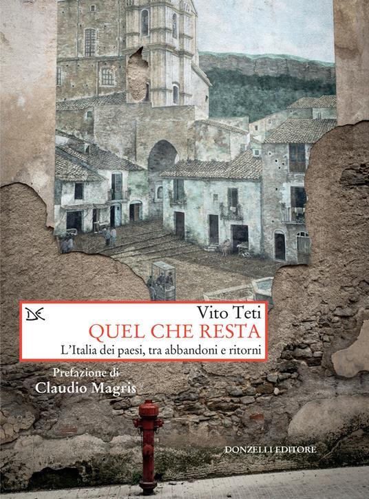 Quel che resta. L'Italia dei paesi, tra abbandoni e ritorni - Vito Teti - ebook