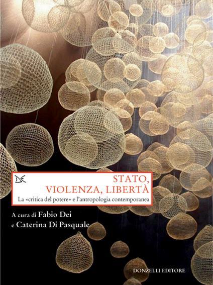 Stato, violenza, libertà. La «critica del potere» e l'antropologia contemporanea - Fabio Dei,Caterina Di Pasquale - ebook