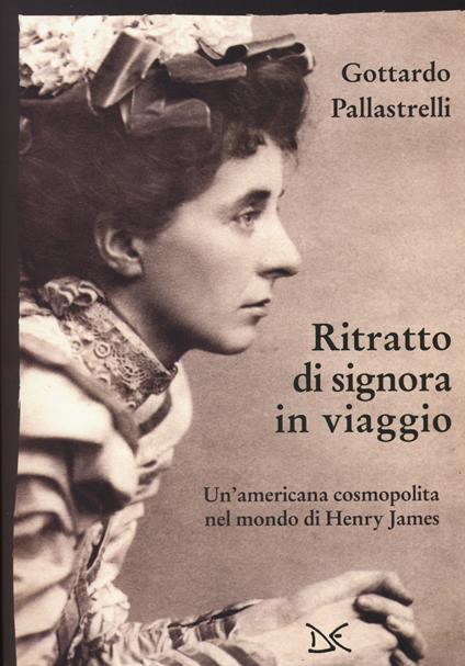 Ritratto di signora in viaggio. Un'americana cosmopolita nel mondo di Henry James - Gottardo Pallastrelli - copertina