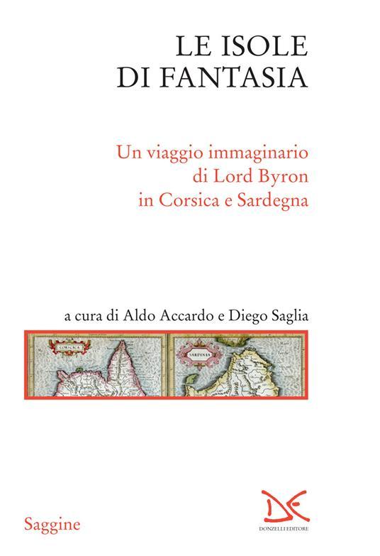 Le isole di fantasia. Un viaggio immaginario di Lord Byron in Corsica e Sardegna - Aldo Accardo,Diego Saglia - ebook