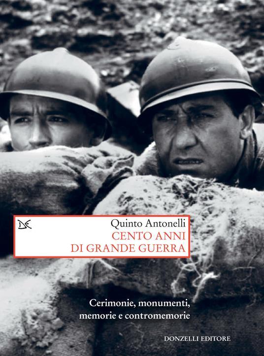 Cento anni di Grande guerra. Cerimonie, monumenti, memorie e contromemorie - Quinto Antonelli - ebook