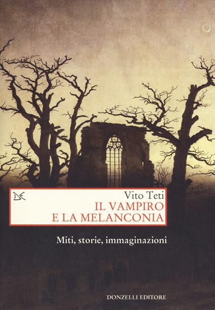 Il vampiro e la melanconia. Miti, storie, immaginazioni - Vito Teti - copertina