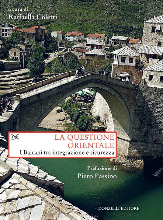La questione orientale. I Balcani tra integrazione e sicurezza - Raffaella Coletti - ebook