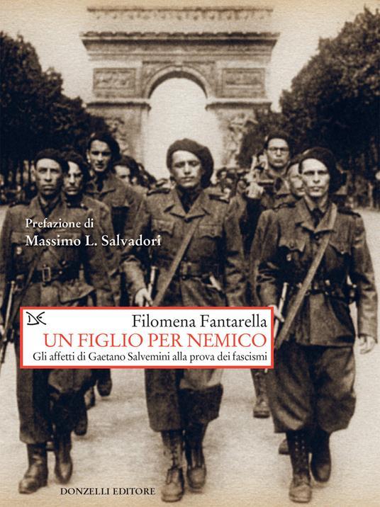 Un figlio per nemico. Gli affetti di Gaetano Salvemini alla prova dei fascismi - Filomena Fantarella - ebook