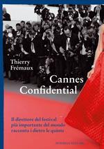 Cannes confidential. Il direttore del festival più importante del mondo racconta i dietro le quinte