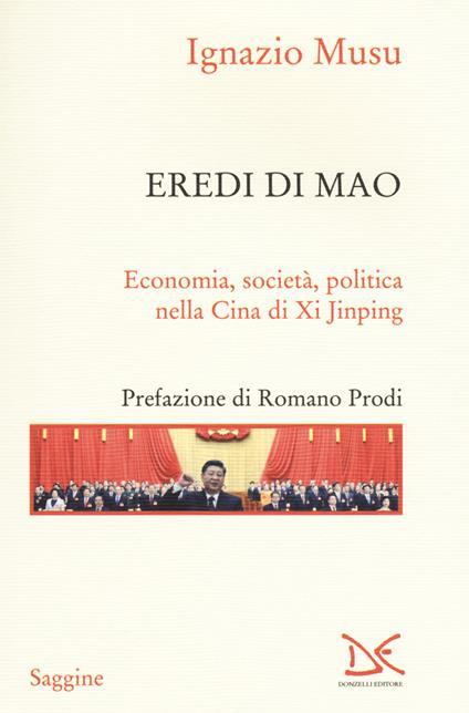 Eredi di Mao. Economia, società, politica nella Cina di Xi Jinping - Ignazio Musu - copertina