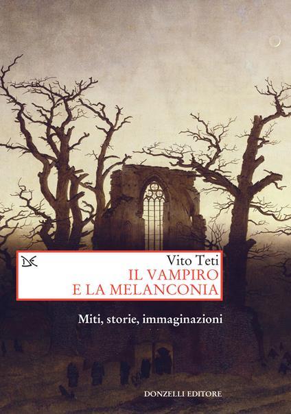 Il vampiro e la melanconia. Miti, storie, immaginazioni. Ediz. ampliata - Vito Teti - ebook