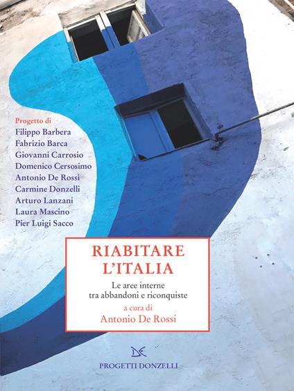 Riabitare l'Italia. Le aree interne tra abbandoni e riconquiste - Antonio De Rossi - ebook